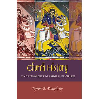 Church History - Five Approaches to a Global Discipline (1st New editi