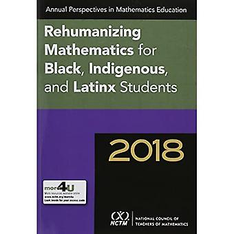 Annual Perspectives in Mathematics 2018: Rehumanizing Mathematics for� Black, Indigenous, and Latinx Students