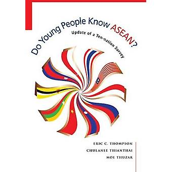 Do Young People Know ASEAN? - Findings of an Update of a Ten-Nation Su