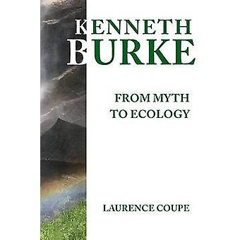 Kenneth Burke From Myth to Ecology by Coupe & Laurence