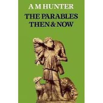 The Parables Then and Now by Hunter & A. M.