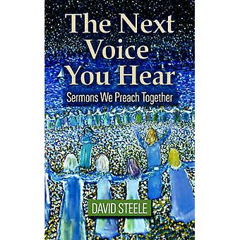 The Next Voice You Hear Sermons We Preach Together by Steele & David