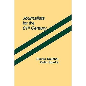 Journalists for the 21st Century Tendencies of Professionalization Among FirstYear Students in 22 Countries by Splichal & Slavko
