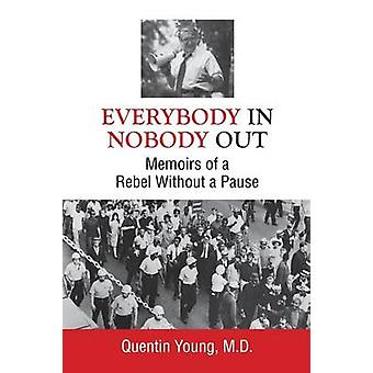 Everybody In Nobody Out Memoirs of a Rebel Without a Pause por Young & M. D. Quentin