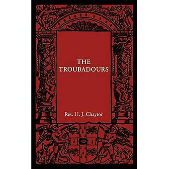 The Troubadours by Chaytor & H. J.