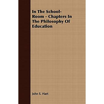 In The SchoolRoom  Chapters In The Philosophy Of Education by Hart & John S.