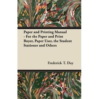 Paper and Printing Manual  For the Paper and Print Buyer Paper User the Student Stationer and Others by Day & Frederick T.