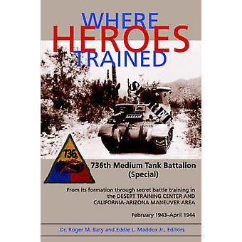 Where Heroes Trained by Baty & Roger M.
