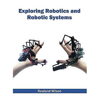 Exploring Robotics and Robotic Systems by Wilson & Rowland