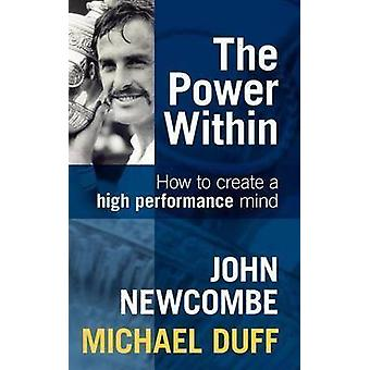 The Power Within How To Create A High Performance Mind by Newcombe & John