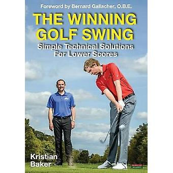 The Winning Golf Swing Simple Technical Solutions for Lower Scores by Baker & Kristian