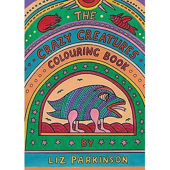 The Crazy Creatures Colouring Book by Parkinson & Liz