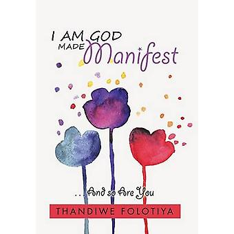 I Am God Made Manifest . . . And so Are You by Folotiya & Thandiwe