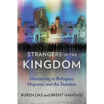 Strangers in the Kingdom Ministering to Refugees Migrants and the Stateless by Das & Rupen