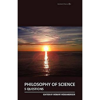 Philosophy of Science 5 Questions by Rosenberger & Robert