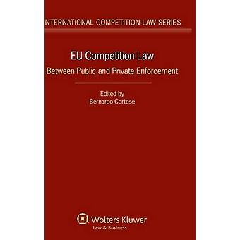 Eu Competition Law. Between Public and Private Enforcement by Cortese