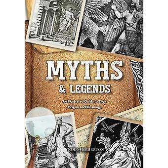 Myths & Legends - An Illustrated Guide to Their Origins and Meanin