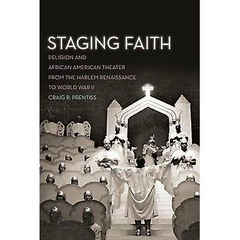 Staging Faith - Religion and African American Theater from the Harlem