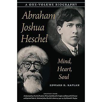 Abraham Joshua Heschel - Mind - Heart - Soul by Edward K. Kaplan - 978