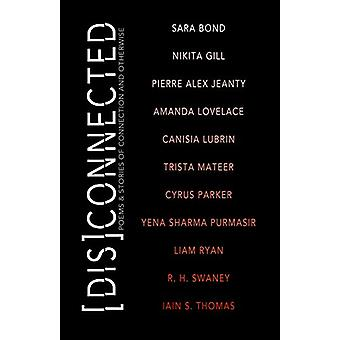Disconnected - Poems & Stories of Connection and Otherwise - 97817