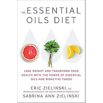 The Essential Oils Diet - Lose Weight and Transform Your Health with t