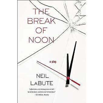 The Break of Noon - A Play by Neil LaBute - 9781593762858 Book