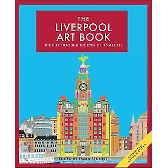 The Liverpool Art Book - The City Through the Eyes of its Artists by E