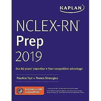 NCLEX-RN Prep 2019 - Practice Test + Proven Strategies by Kaplan Nursi