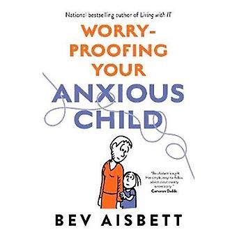 WorryProofing Your Anxious Child by Bev Aisbett