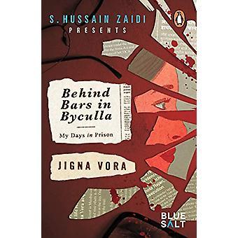 Behind Bars in Byculla - My Days in Prison by Jigna Vora - 97801434469
