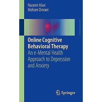Online Cognitive Behavioral Therapy  An eMental Health Approach to Depression and Anxiety by Nazanin Alavi & Mohsen Omrani