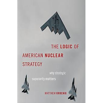 The Logic of American Nuclear Strategy by Kroenig & Matthew Associate Professor of Political Science & Associate Professor of Political Science & Georgetown University