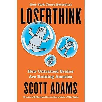 Loserthink: Cómo los cerebros no entrenados están arruinando el mundo