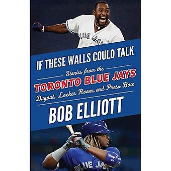 If These Walls Could Talk:� Toronto Blue Jays: Stories� from the Toronto Blue Jays Dugout, Locker Room, and Press Box