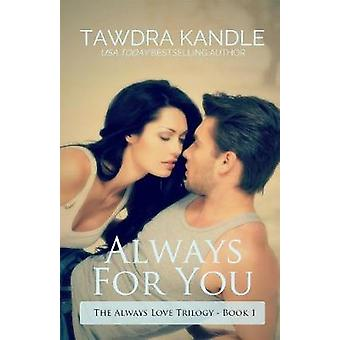 Always for You - The Always Love Trilogy Book 1 by Tawdra Kandle - 978