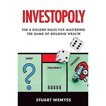 Investopoly - The 8 Rules of Mastering the Game of Building Wealth by