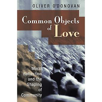 Common Objects of Love - Moral Reflection and the Shaping of Community