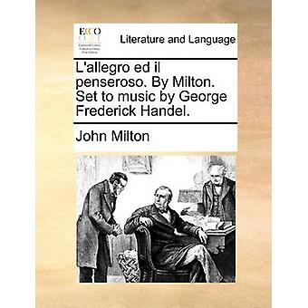 L'Allegro Ed Il Penseroso. by Milton. Set to Music by George Frederic