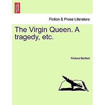 The Virgin Queen. a Tragedy - Etc. by Richard Barford - 9781241534035