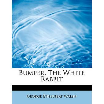Bumper - the White Rabbit by George Ethelbert Walsh - 9781434698834 B