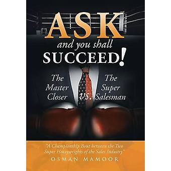 Ask and You Shall Succeed! - The Master Closer vs. the Super Salesman
