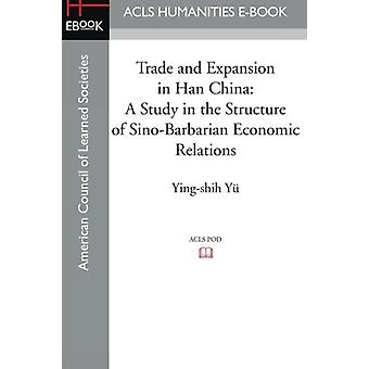 Trade and Expansion in Han China - A Study in the Structure of Sino-Ba