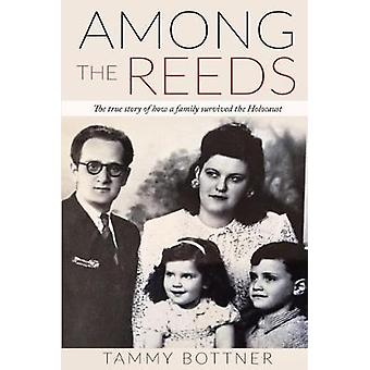 Among the Reeds - The true story of how a family survived the Holocaus