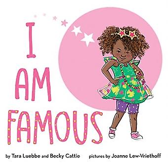 I Am Famous by Tara Luebbe & Becky Cattie & Illustrated by Joanne Lew Vriethoff