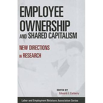 Employee Ownership and Shared Capitalism  New Directions in Research by Edited by Edward J Carberry