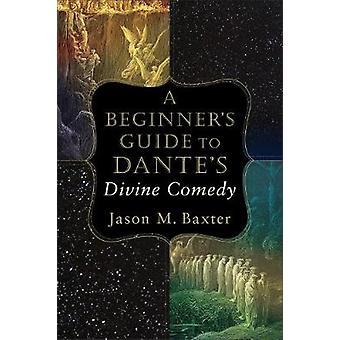 Führer eines Anfängers zum Dantes Göttliche Komödie durch Jason M Baxter - 97808