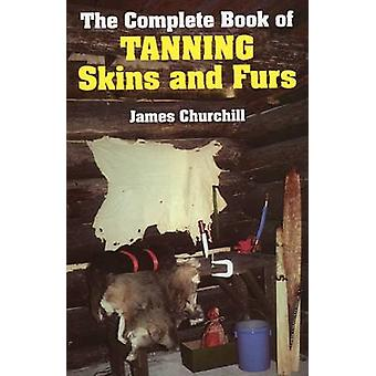 O livro completo de curtimento de peles e peles por James Churchill - 9780