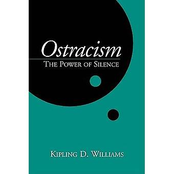 Ostracism - The Power of Silence by Kipling D. Williams - 978157230831