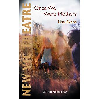 Once We Were Mothers by Lisa Evans - 9781840024999 Book