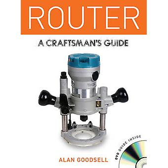 Router - A Craftsman's Guide by Alan Goodsell - 9781861089014 Book